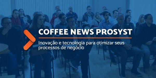 Coffee News Prosyst: novos recursos no ERP Prosyst e nexBI
